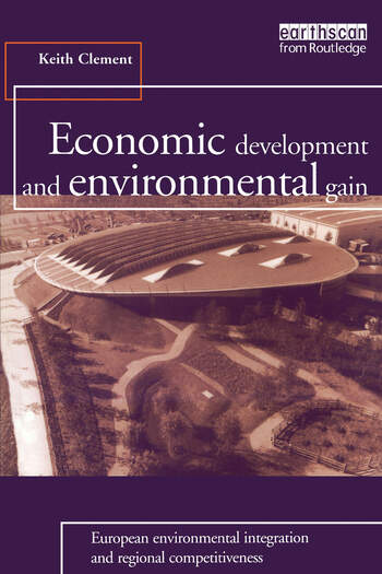 Economic Development and Environmental Gain European Environmental Integration and Regional Competitiveness book cover