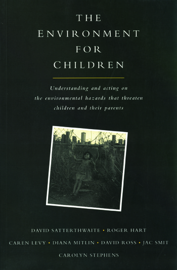 The Environment for Children Understanding and Acting on the Environmental Hazards That Threaten Children and Their Parents book cover