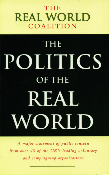 The Politics of the Real World A Major Statement of Public Concern from over 40 of the UK's Leading Voluntary and Campaigning Organisations book cover