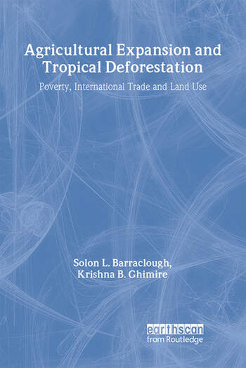 Agricultural Expansion and Tropical Deforestation International Trade, Poverty and Land Use book cover