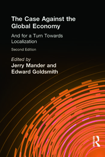 The Case Against the Global Economy And for a Turn Towards Localization book cover