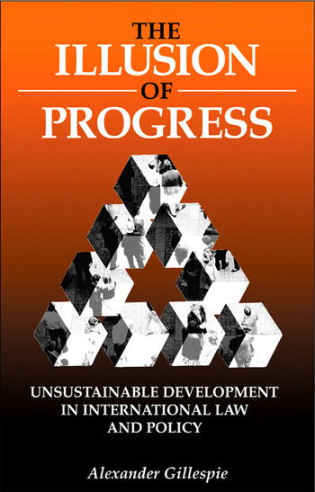The Illusion of Progress Unsustainable Development in International Law and Policy book cover