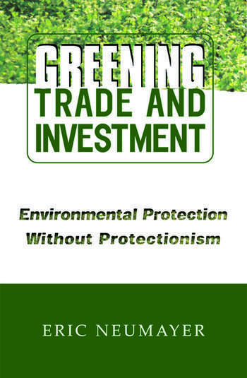 Greening Trade and Investment Environmental Protection Without Protectionism book cover