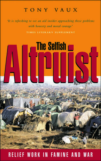 The Selfish Altruist Relief Work in Famine and War book cover