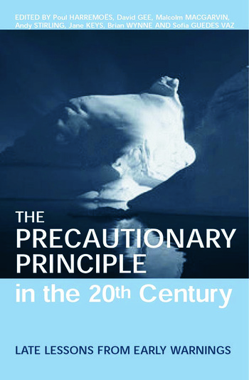 The Precautionary Principle in the 20th Century Late Lessons from Early Warnings book cover