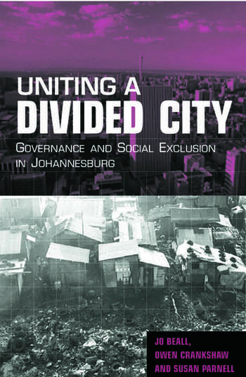 Uniting a Divided City Governance and Social Exclusion in Johannesburg book cover