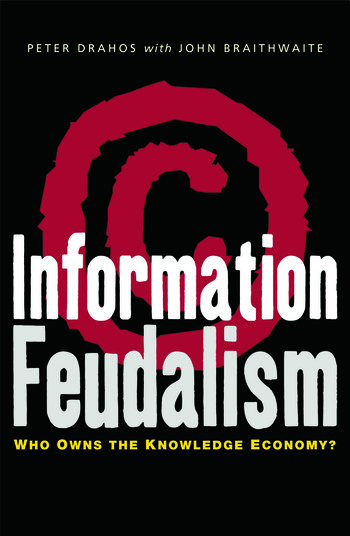 Information Feudalism Who Owns the Knowledge Economy book cover