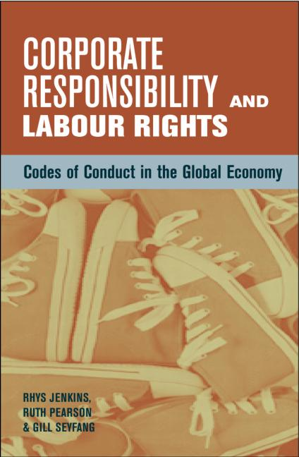 Corporate Responsibility and Labour Rights Codes of Conduct in the Global Economy book cover