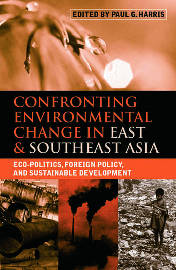 Confronting Environmental Change in East and Southeast Asia Eco-politics, Foreign Policy and Sustainable Development book cover