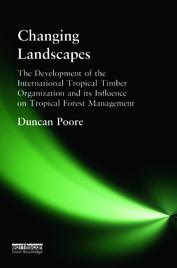 Changing Landscapes The Development of the International Tropical Timber Organization and Its Influence on Tropical Forest Management book cover