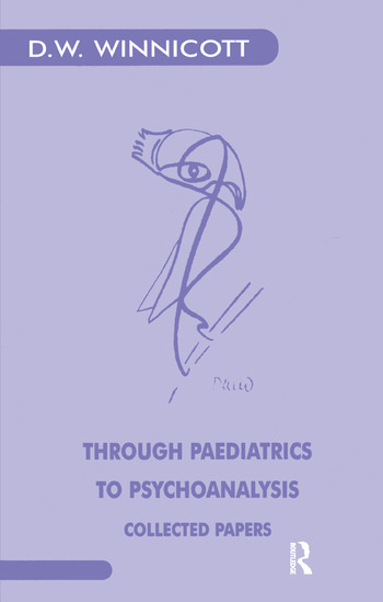 Through Paediatrics to Psychoanalysis Collected Papers book cover