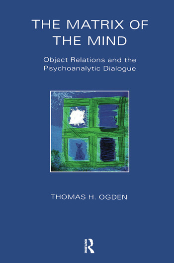 The Matrix of the Mind Object Relations and the Psychoanalytic Dialogue book cover