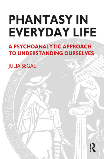 Phantasy in Everyday Life A Psychoanalytic Approach to Understanding Ourselves book cover