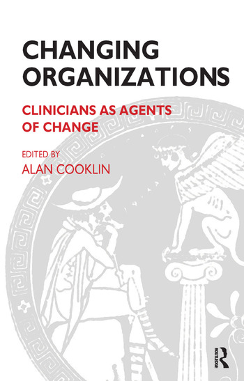 Changing Organizations Clinicians as Agents of Change book cover