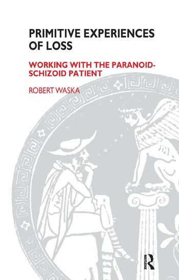 Primitive Experiences of Loss Working with the Paranoid-Schizoid Patient book cover