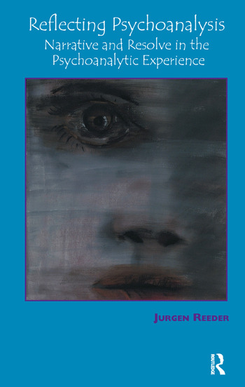 Reflecting Psychoanalysis Narrative and Resolve in the Psychoanalytic Experience book cover