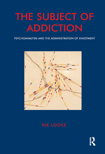 The Subject of Addiction Psychoanalysis and The Administration of Enjoyment book cover