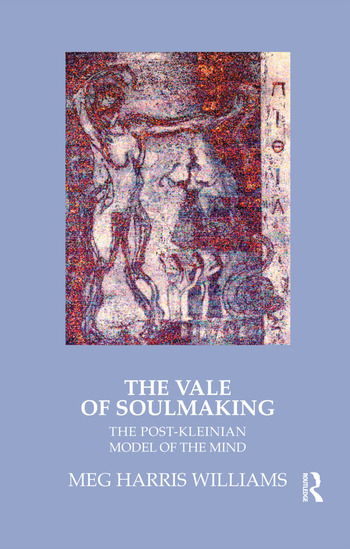 The Vale of Soulmaking The Post-Kleinian Model of the Mind book cover