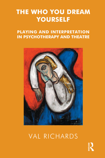 The Who You Dream Yourself Playing and Interpretation in Psychotherapy and Theatre book cover