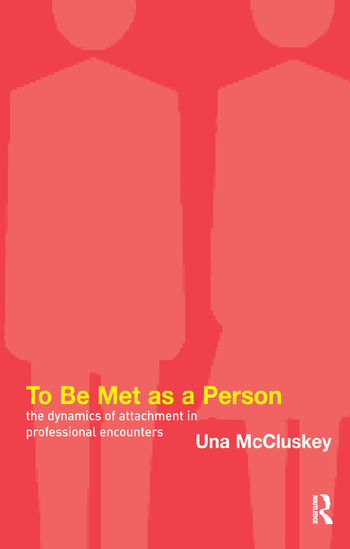 To Be Met as a Person The Dynamics of Attachment in Professional Encounters book cover