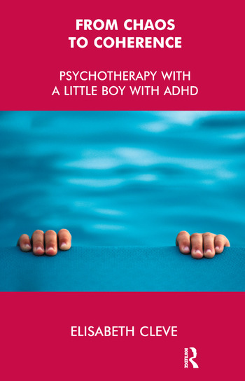 From Chaos to Coherence Psychotherapy with a Little Boy with ADHD book cover