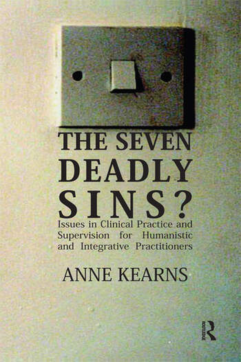 The Seven Deadly Sins? Issues in Clinical Practice and Supervision for Humanistic and Integrative Practitioners book cover