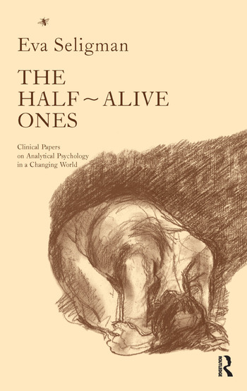 The Half-Alive Ones Clinical Papers on Analytical Psychology in a Changing World book cover