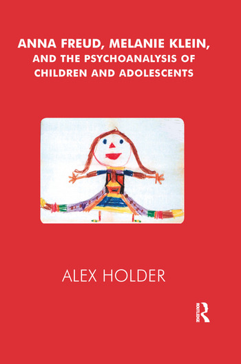 Anna Freud, Melanie Klein, and the Psychoanalysis of Children and Adolescents book cover