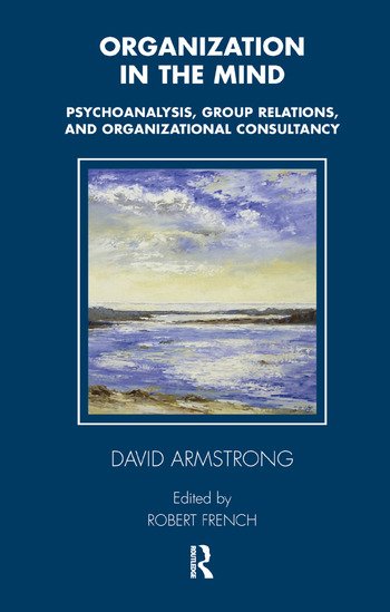 Organization in the Mind Psychoanalysis, Group Relations and Organizational Consultancy book cover
