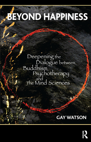 Beyond Happiness Deepening the Dialogue between Buddhism, Psychotherapy and the Mind Sciences book cover