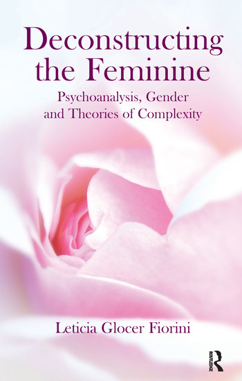 Deconstructing the Feminine Psychoanalysis, Gender and Theories of Complexity book cover