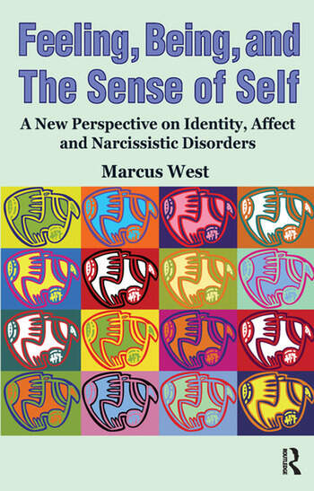 Feeling, Being, and the Sense of Self A New Perspective on Identity, Affect and Narcissistic Disorders book cover