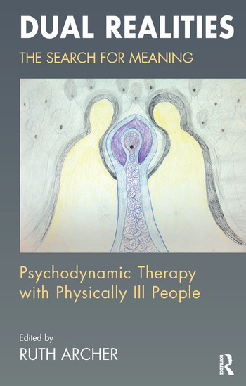 Dual Realities The Search for Meaning: Psychodynamic Therapy with Physically Ill People book cover
