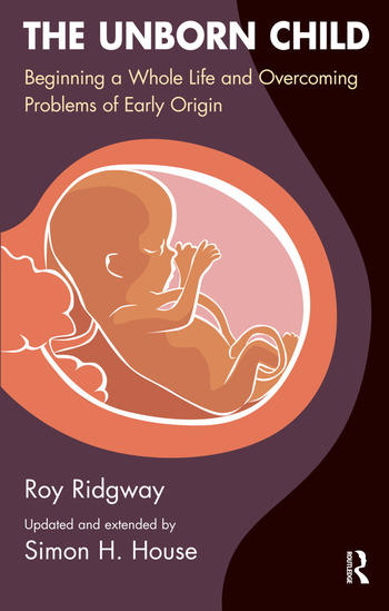 The Unborn Child Beginning a Whole Life and Overcoming Problems of Early Origin book cover
