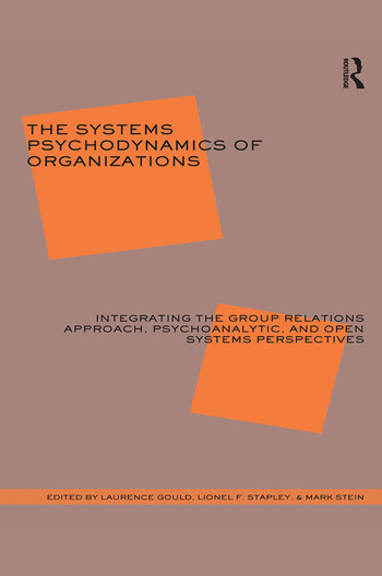 The Systems Psychodynamics of Organizations Integrating the Group Relations Approach, Psychoanalytic, and Open Systems Perspectives book cover