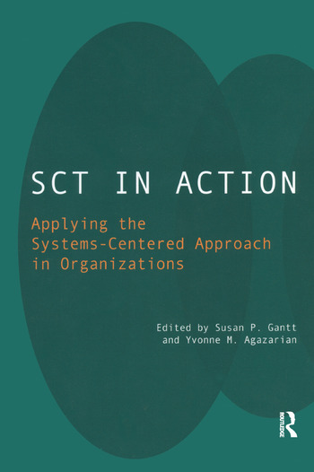 SCT in Action Applying the Systems-Centered Approach in Organizations book cover