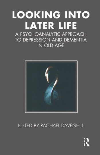 Looking into Later Life A Psychoanalytic Approach to Depression and Dementia in Old Age book cover