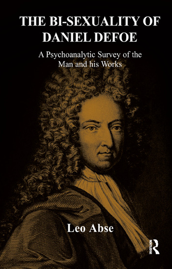 The Bi-sexuality of Daniel Defoe A Psychoanalytic Survey of the Man and His Works book cover