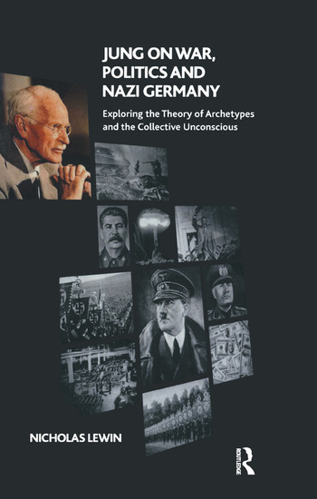 Jung on War, Politics and Nazi Germany Exploring the Theory of Archetypes and the Collective Unconscious book cover
