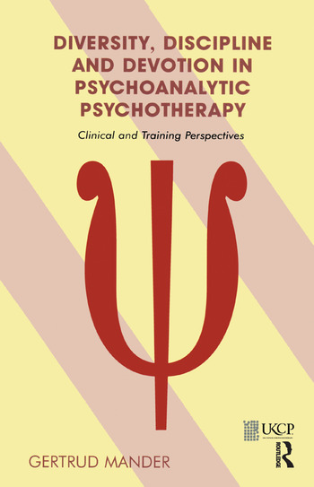 Diversity, Discipline and Devotion in Psychoanalytic Psychotherapy Clinical and Training Perspectives book cover