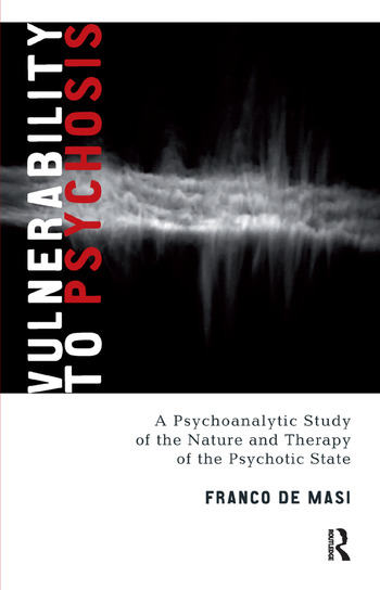 Vulnerability to Psychosis A Psychoanalytic Study of the Nature and Therapy of the Psychotic State book cover