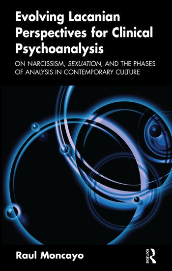 Evolving Lacanian Perspectives for Clinical Psychoanalysis On Narcissism, Sexuation, and the Phases of Analysis in Contemporary Culture book cover
