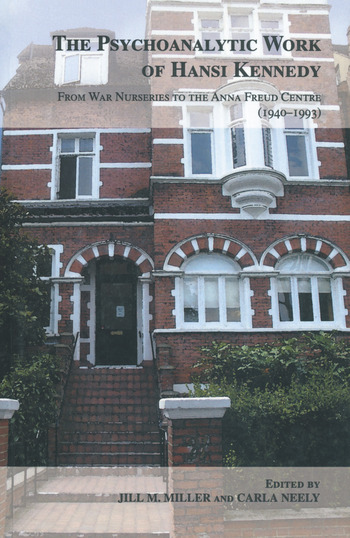 The Psychoanalytic Work of Hansi Kennedy From War Nurseries to the Anna Freud Centre (1940-1993) book cover