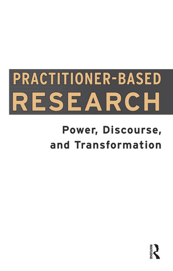Practitioner-Based Research Power, Discourse and Transformation book cover