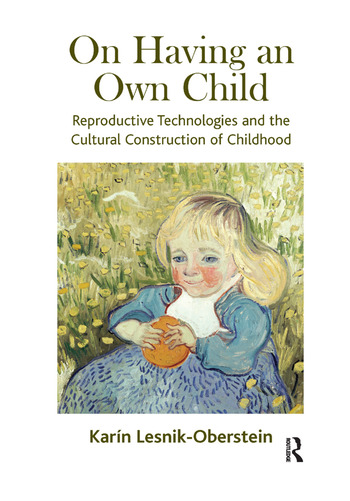 On Having an Own Child Reproductive Technologies and the Cultural Construction of Childhood book cover
