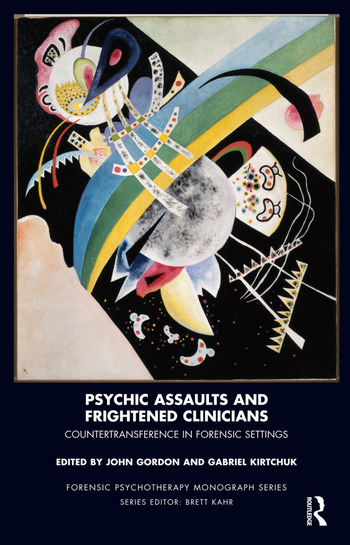 Psychic Assaults and Frightened Clinicians Countertransference in Forensic Settings book cover