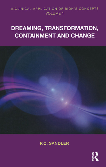 A Clinical Application of Bion's Concepts Dreaming, Transformation, Containment and Change book cover