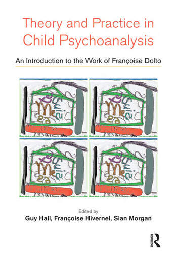 Theory and Practice in Child Psychoanalysis An Introduction to the Work of Francoise Dolto book cover