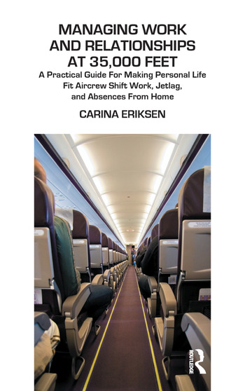 Managing Work and Relationships at 35,000 Feet A Practical Guide for Making Personal Life Fit Aircrew Shift Work, Jetlag, and Absence from Home book cover