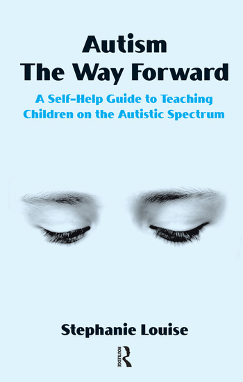Autism, The Way Forward A Self-Help Guide to Teaching Children on the Autistic Spectrum book cover